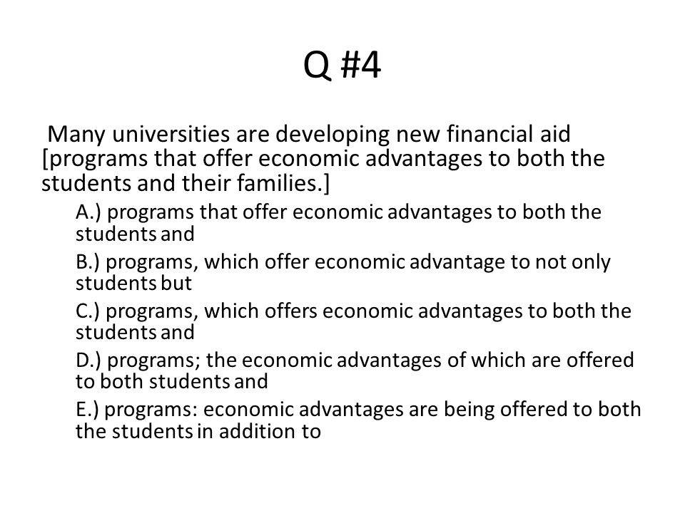 Q #4 Many universities are developing new financial aid [programs that offer economic advantages to both the students and their families.]